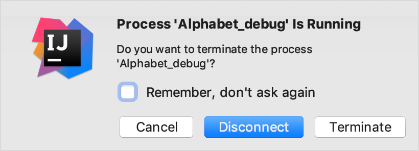 The popup is asking whether you want to only stop the session (Disconnect)                 or both the session and the process (Terminate)