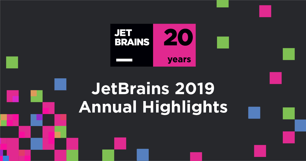 JetBrains 2019 Annual Highlights – Celebrating 20 Years!