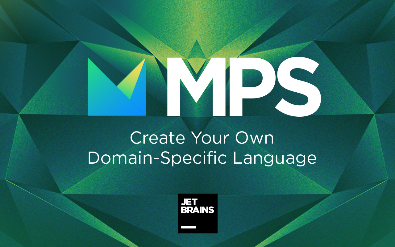 MPS: Domain-Specific Language Creator and Projection Editor by JetBrains